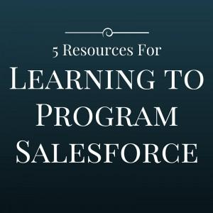 5 Incredible Resources For Learning to Program Salesforce