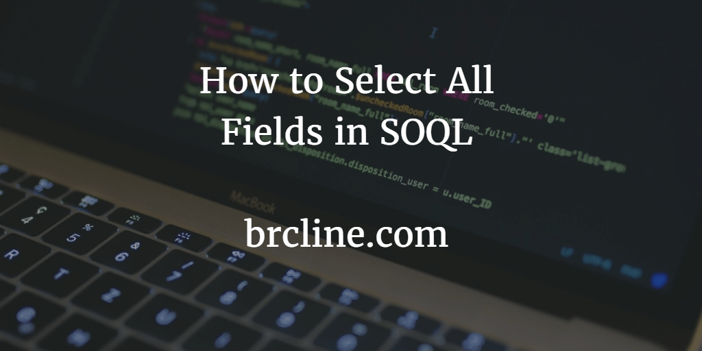 How to Select All Fields in SOQL