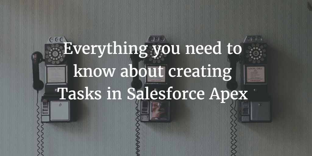 Everything you need to know about creating Tasks in Salesforce Apex