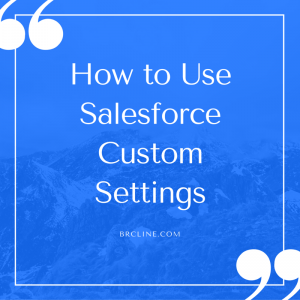 How to Use Salesforce Custom Settings