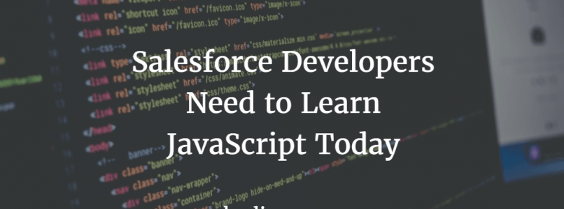 Salesforce Developers Need to Learn JavaScript Today