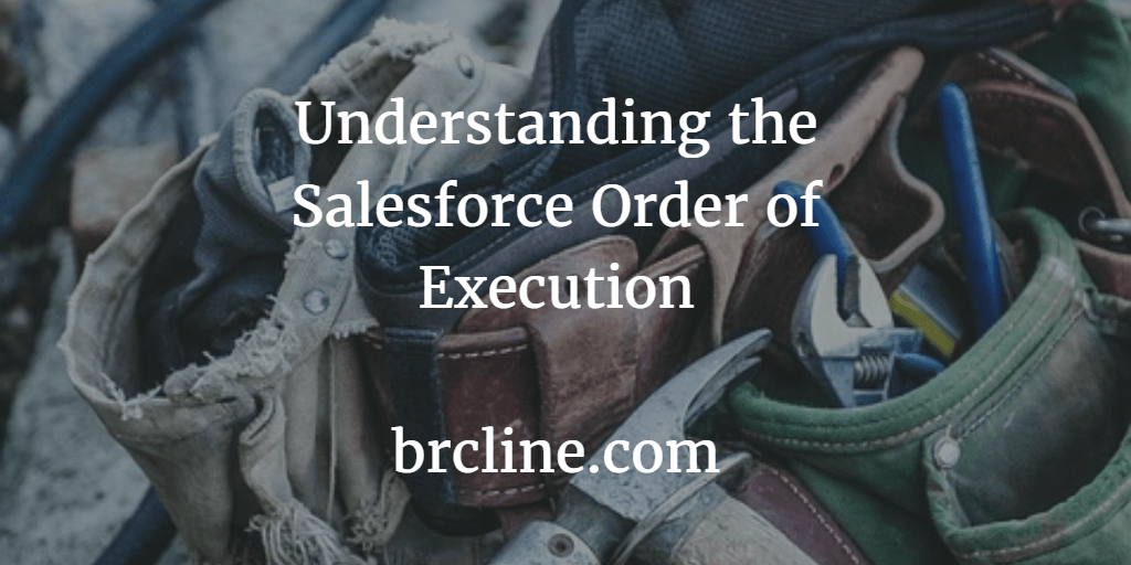Understanding the Salesforce Order of Execution