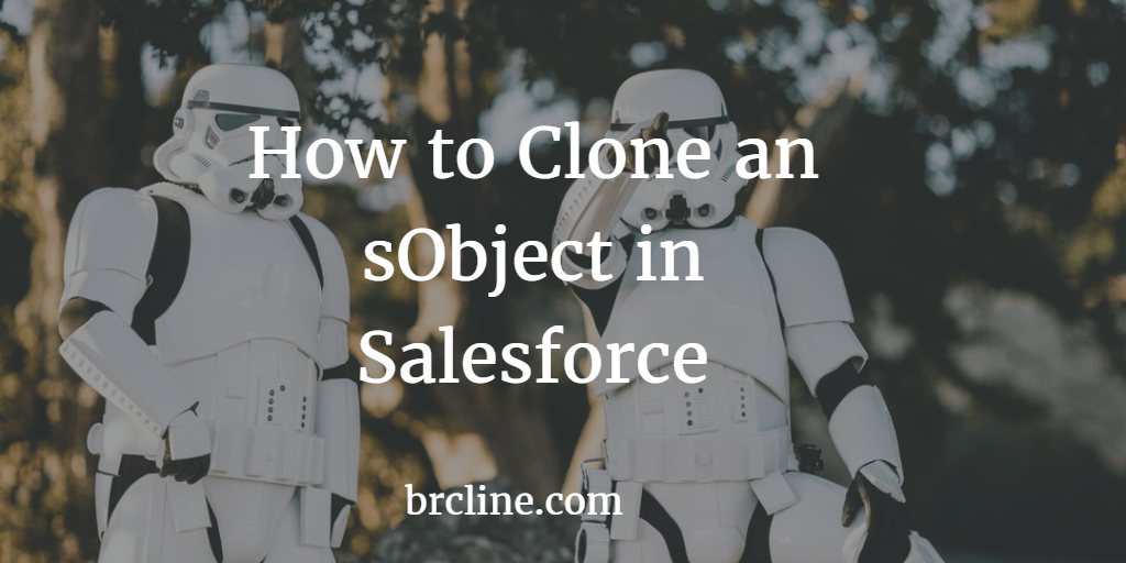 How to Clone an sObject in Salesforce - Brian Cline