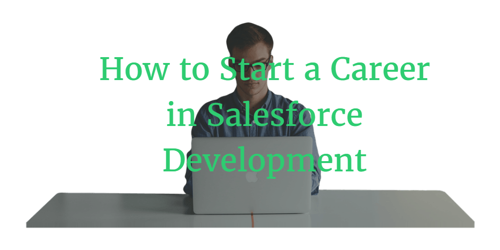 How to Start a Career in Salesforce Development