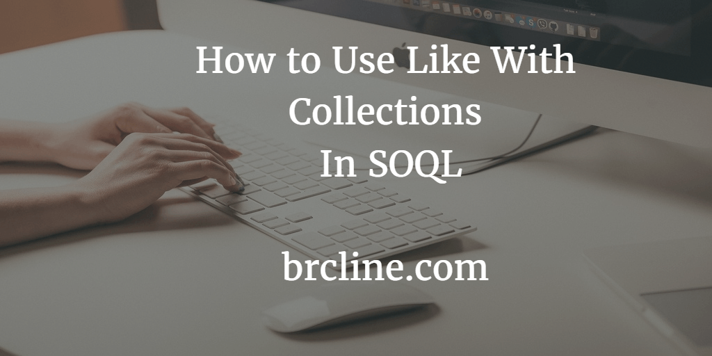 How to Use Like With Collections in SOQL