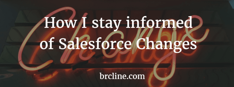How I stay informed of Salesforce Changes
