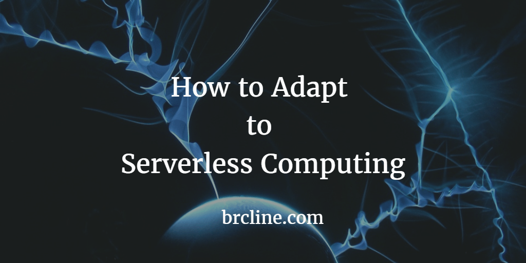 Adapting to Serverless Computing