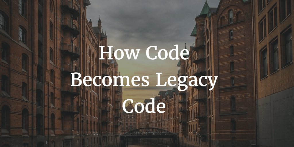 How Code Becomes Legacy Code