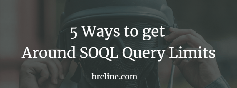 5 Strategies to get Around SOQL Query Limits