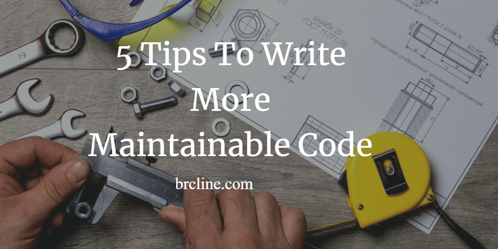 5 Tips To Write More Maintainable Code