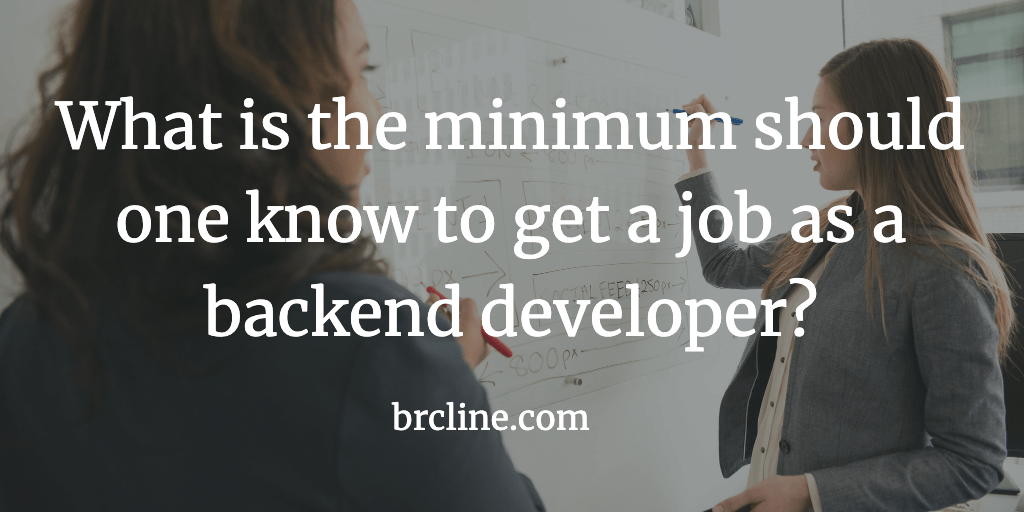 What is the minimum should one know to get a job as a backend developer?
