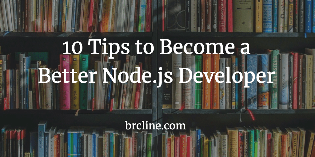 10 Tips to Become a better Node.js Developer