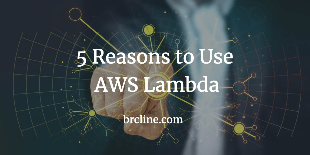 5 Reasons to Use AWS Lambda