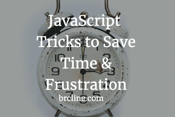 JavaScript Tricks to Save Time & Frustration