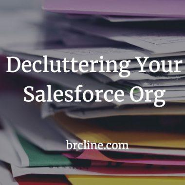 Decluttering Your Salesforce Org