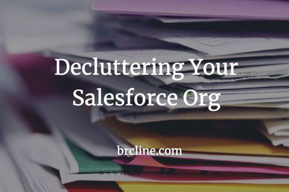 Declutter Your Salesforce Org