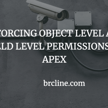 Enforcing Object Level and Field Level Permissions in Apex